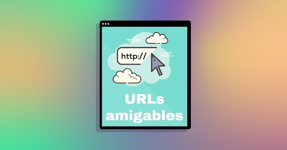 Consejos para crear URLs amigables con el SEO